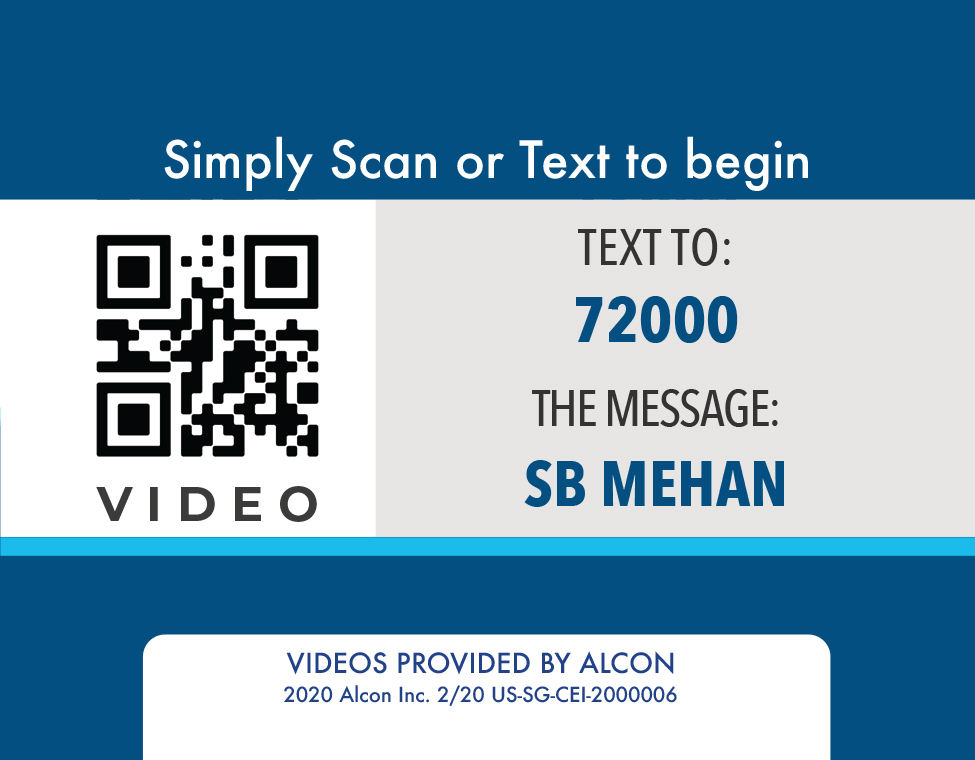 Simply Scan or Text to begin. Test to: 72000. The message: SB MEHAN. Videos provided by Alcon